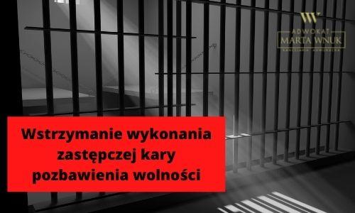 wstrzymać wykonanie zastępczej kary pozbawienia wolności